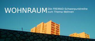 Wohnraum – Die FREIRAD-Schwerpunktreihe zum Thema Wohnen